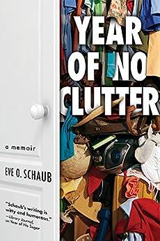 Year of No Clutter: A Memoir by [Schaub, Eve]