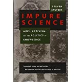 Impure Science: AIDS, Activism, and the Politics of Knowledge