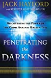 Penetrating the Darkness, Jack W. Hayford and Rebecca Hayford Bauer, 0800794532