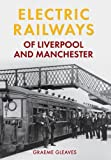 Electric Railways of Liverpool and Manchester