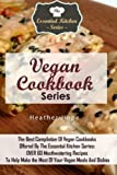 Vegan Cookbook Series: The Best Compilation Of  Vegan Cookbooks Offered By The Essential Kitchen Series: OVER 60 Mouthwatering Recipes To Help Make the Most Of Your Vegan Meals And Dishes