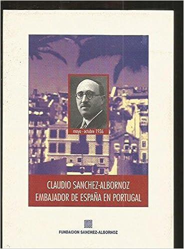 Claudio Sánchez-albornoz, embajador de España en Portugal: Amazon.es: Sanchez Albornoz, Claudio: Libros
