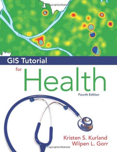 GIS Tutorial for Health: Fourth Edition (GIS Tutorials)
