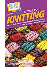 HowExpert Guide to Knitting: How to Knit Step by Step, Learn Knitting Skills, and Become a Better Knitter