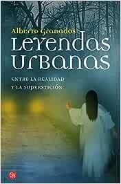 Leyendas urbanas: Entre la realidad y la superstición FORMATO GRANDE: Amazon.es: Granados, Alberto: Libros