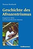 Geschichte des Afrozentrismus : Imaginiertes Afrika und Afroamerikanische Identität, Reinhardt, Thomas, 3170199471