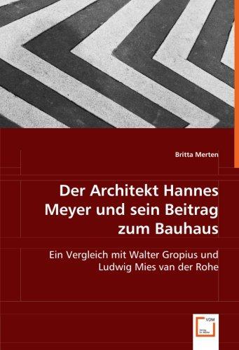 Der Architekt Hannes Meyer und sein Beitrag zum Bauhaus: Ein Vergleich mit Walter Gropius und Ludwig Mies van der Rohe (German Edition)