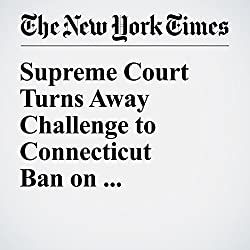Supreme Court Turns Away Challenge to Connecticut Ban on Semiautomatic Weapons