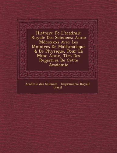 Histoire De L'acadmie Royale Des Sciences: Anne Mdccxxxi Avec Les Mmoires De Mathmatique & De Physique, Pour La Mme