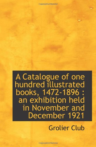 A Catalogue of one hundred illustrated books, 1472-1896 : an exhibition held in November and Decembe pdf