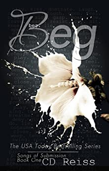 Beg (Songs of Submission Book 1) by [Reiss, CD]