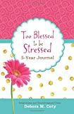 Too Blessed to Be Stressed 5-Year Journal: Inspiration and Encouragement from Debora M. Coty
