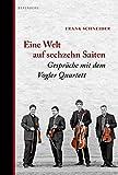 Eine Welt auf sechzehn Saiten: Gespräche mit dem Vogler Quartett