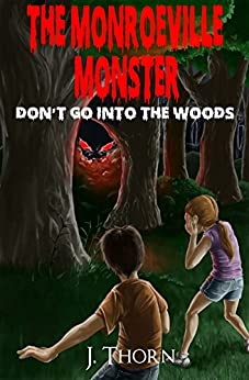 The Monroeville Monster Don 39 T Go Into The Woods Kindle