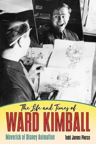 The Life and Times of Ward Kimball: Maverick of Disney Animation