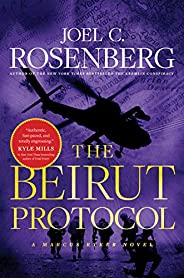 The Beirut Protocol: A Marcus Ryker Series Political and Military Action Thriller: (Book 4)