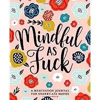 Mindful as Fuck: A Meditation Journal for Snarky-Ass Mofos