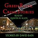 Green River Crime Stories: Green River Crime & Horror Audiobook by David Bain Narrated by Quintin W Allen