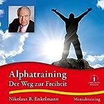 Alphatraining: Der Weg zur Freiheit | Nikolaus B. Enkelmann