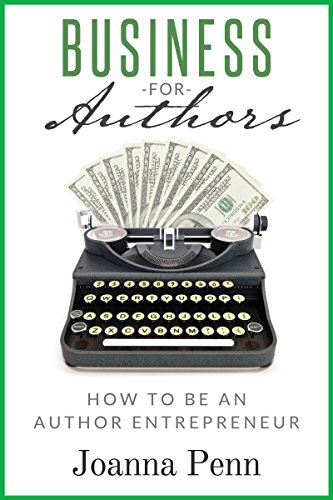 Business For Authors. How To Be An Author Entrepreneur (Books for Writers Book 5) by [Penn, Joanna]