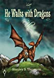 He Walks with Dragons, Stanley S. Thornton, 0988998904