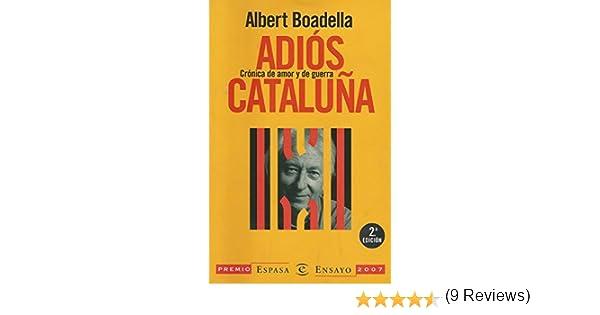 ADIÓS CATALUÑA. CRÓNICA DE AMOR Y DE GUERRA: Amazon.es: BOADELLA Albert: Libros