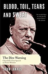 Blood, Toil, Tears and Sweat: Winston Churchill and the Speech that Saved Civilization