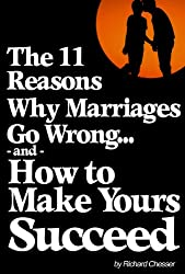 The 11 Reasons Why Marriages Go Wrong and How to Make Yours Succeed