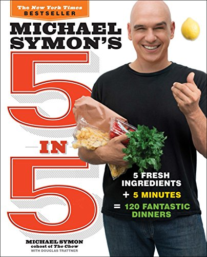 - Michael Symon's 5 in 5: 5 Fresh Ingredients + 5 Minutes = 120 Fantastic Dinners