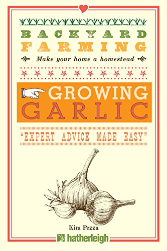 Backyard Farming: Growing Garlic: The Complete Guide to Planting, Growing, and Harvesting Garlic. by [Pezza, Kim]