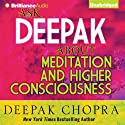 Ask Deepak About Meditation & Higher Consciousness Speech by Deepak Chopra Narrated by Deepak Chopra, Joyce Bean