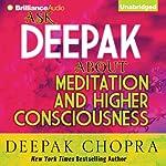 Ask Deepak About Meditation & Higher Consciousness | Deepak Chopra