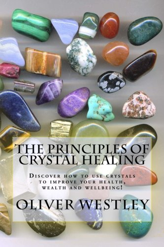 Download The Principles of Crystal Healing: Discover how to use crystals to improve your health, wealth and wellbeing! ebook