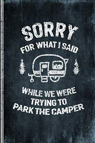 Sorry For What I Said While We Were Trying To Park The Camper: Camping Logbook -  Travel Journal Diary - RV Caravan Trailer Journey Traveling Log Book - Campsite RVer Journaling Notebook (Best Selling Travel Trailer)