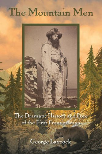 The Mountain Men: The Dramatic History And Lore Of The First Frontiersmen by LYONS