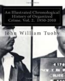 An Illustrated Chronological History of Organized Crime. Vol. 2. 1950-2010