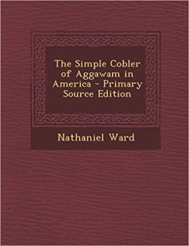 The Simple Cobler of Aggawam in America - Primary Source
