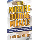 The Miracle Of Your Morning Routine: The Secret To Commanding And Directing Your Life; Use Your Morning Routine To Control Your Destiny (Self Help and Personal Development)