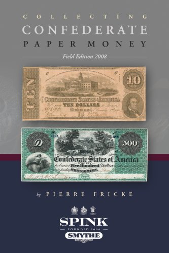 Collecting Confederate Paper Money - Field Edition 2008 Confederate Paper Money