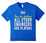 Date An Architect All Other Engineers Are Players Shirt