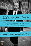 img - for Losing My Cool: Love, Literature, and a Black Man's Escape from the Crowd book / textbook / text book