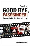 Good bye, Fassbinder: Das deutsche Kino nach 1989