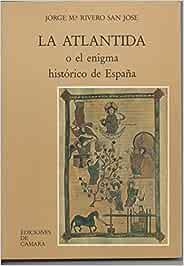 La Atlántida o el enigma histórico de España: Amazon.es: Jorge Mª ...
