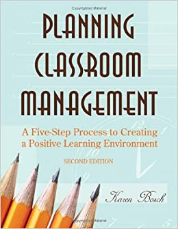 Planning Classroom Management: A Five-Step Process to Creating a Positive Learning Environment [Paperback] [2006] (Author) Karen A. Bosch