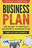 Business Plan: The Secrets To Writing A Successful Business Plan - Template and Example