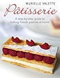 Patisserie: A Step-by-step Guide to Baking French Pastries at Home