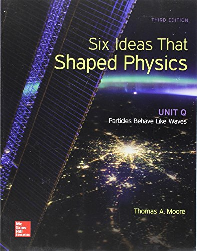 Package: The Six Ideas That Shaped Physics: Unit Q with Unit R