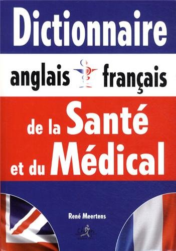 Dictionnaire anglais francais de la sante medicale (English and French Medical Dictionary) (French Edition)