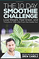 The 10-Day Smoothie Challenge: Lose Weight, Feel Great, and Transform Your Life from the Inside Out Paperback