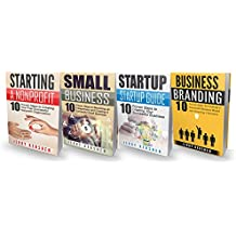 Starting a Business: 4 Manuscripts: Small Business, Startup, Branding, Starting a Nonprofit (Entrepreneur Books Book 1)
